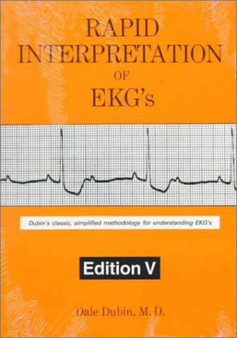 Rapid Interpretation of EKG's: Dubin's Classic, Simplified Methodology for Understanding EKG's, 5th Edition (0912912022) by Dale Dubin