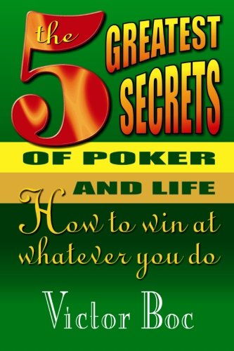 9780912937632: The Five Greatest Secrets of Poker and Life: How to Win at Whatever You Do