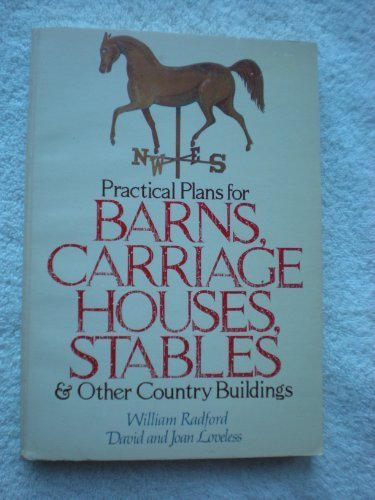 Practical plans for barns, carriage houses, stables: William A Radford