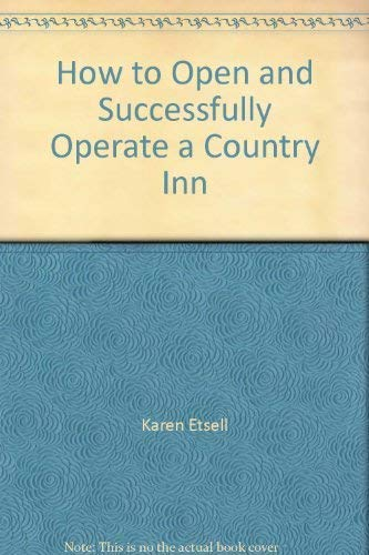 How to Open and Successfully Operate a Country Inn: Etsell, Karen L. & Brennan, Elaine C.