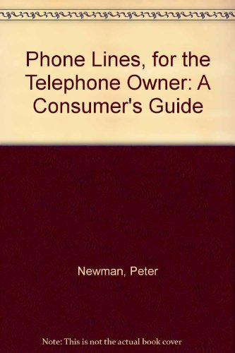 Phone Lines, for the Telephone Owner: A Consumer's Guide (0912945001) by Newman, Peter