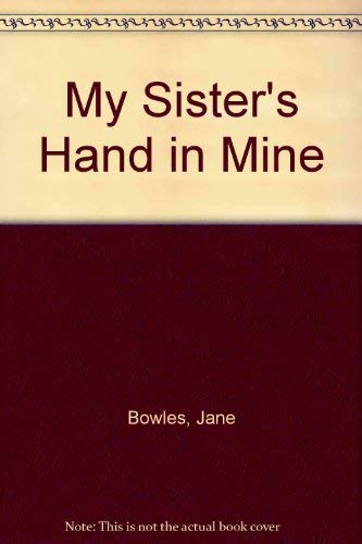 9780912946443: My Sister's Hand in Mine: An Expanded Edition of the Collected Works of Jane Bowles (Neglected books of the twentieth century)