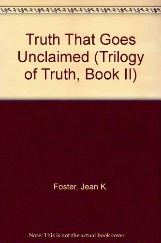 The Truth That Goes Unclaimed: Foster, Jean K.