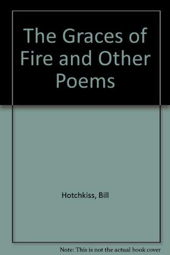 The Graces of Fire and Other Poems: Hotchkiss, Bill