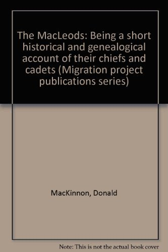 9780912951386: The MacLeods: Being a short historical and genealogical account of their chiefs and cadets (Migration project publications series)