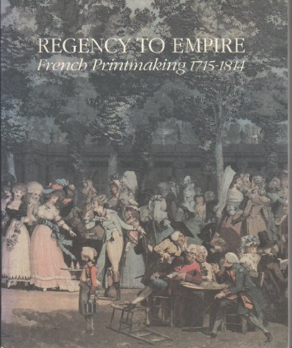 Regency to Empire: French Printmaking, 1715-1814.
