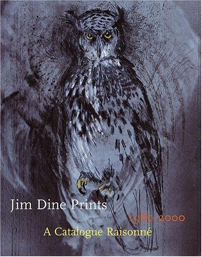 Jim Dine Prints, 1985-2000: A Catalogue Raisonne: Carpenter, Elizabeth; Ruzicka, Joseph; Campbell, ...