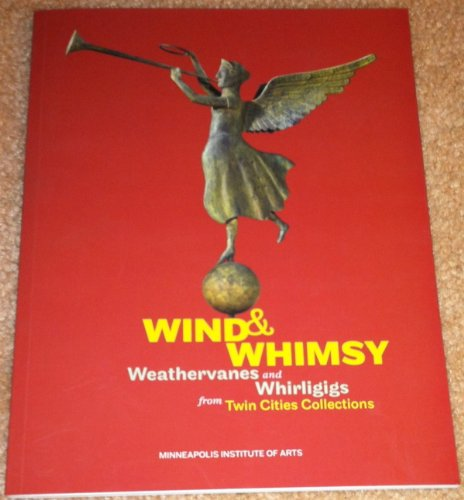 9780912964973: Wind & Whimsy: Weathervanes and Whirligigs from Twin Cities Collections