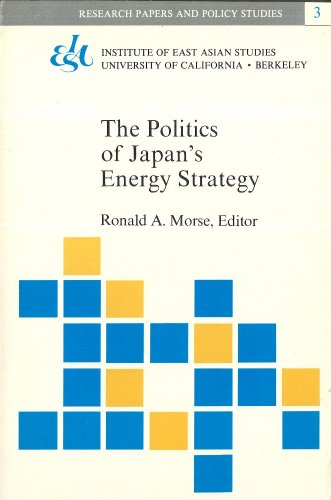 9780912966458: Politics of Japan's Energy Strategy: Resources-Diplomacy-Security (Research Papers and Policy Studies 3)
