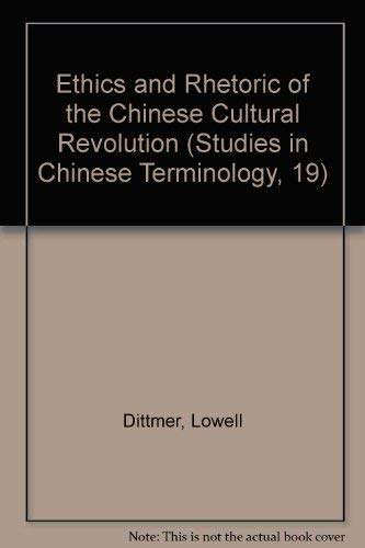 Ethics and Rhetoric of the Chinese Cultural Revolution (Studies in Chinese Terminology, 19): Chen, ...