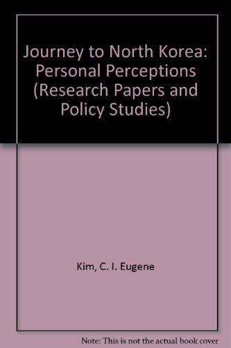 Journey To North Korea: Personal Perceptions: Kim, C. I. Eugene and B. C. Koh (editors)