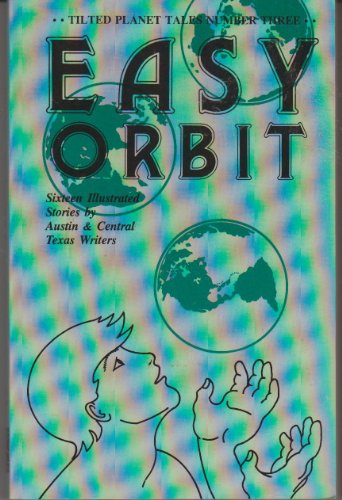 9780912973074: Easy Orbit: Sixteen Illustrated Stories by Austin and Central Texas Writers (Tilted Planet Tales Number Three)