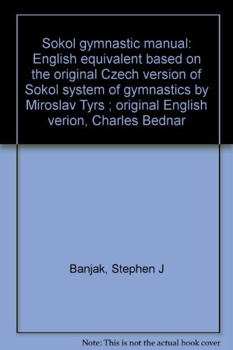 9780912981239: Sokol gymnastic manual: English equivalent based on the original Czech version of Sokol system of gymnastics by Miroslav Tyrs ; original English verion, Charles Bednar