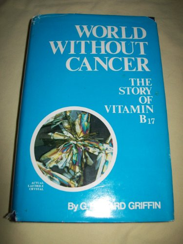 9780912986081: World Without Cancer: The Story of Vitamin B 17