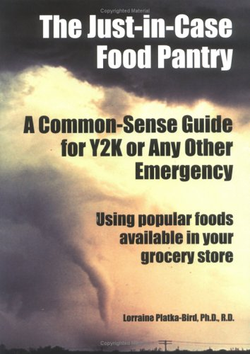The Just-In-Case Food Pantry: A Common-Sense Guide for Y2K or Any other Emergency: Platka-Bird, ...