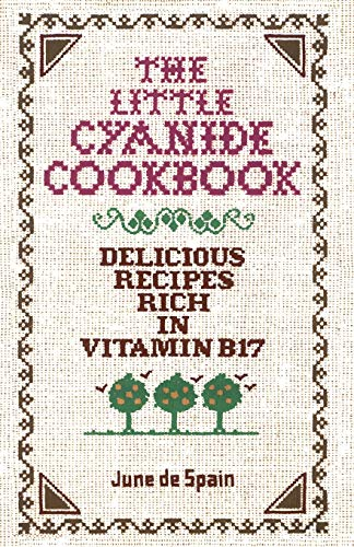 9780912986371: The Little Cyanide Cookbook: Delicious Recipes Rich in Vitamin B17