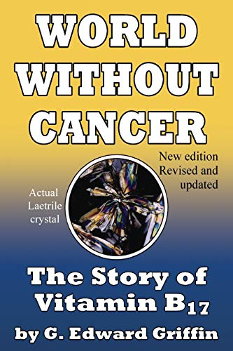 9780912986500: World Without Cancer; The Story of Vitamin B17