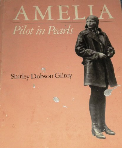 Amelia: Pilot in Pearls: Gilroy, Shirley Dodson
