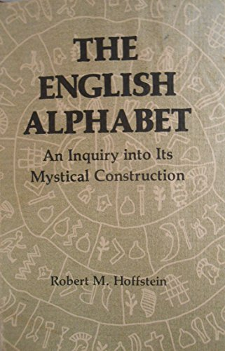 The English alphabet: An inquiry into its mystical construction: Hoffstein, Robert M