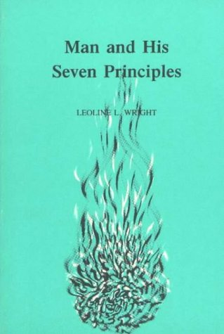 Man and His Seven Principles: An Ancient: Leoline L. Wright