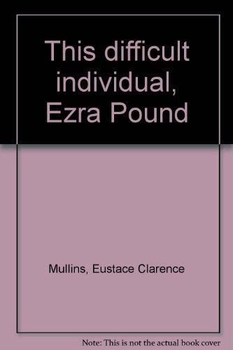 This Difficult Individual Ezra Pound: Mullins, Eustace