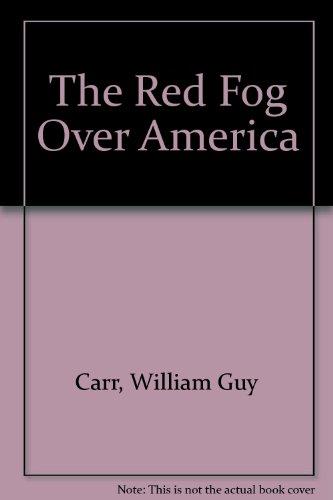 Red Fog Over America: Carr, William Guy