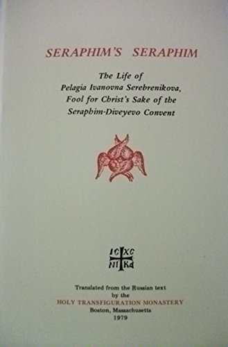 Seraphim's Seraphim: The life of Pelagia Ivanovna Serebrenikova, fool for Christ's Sake ...