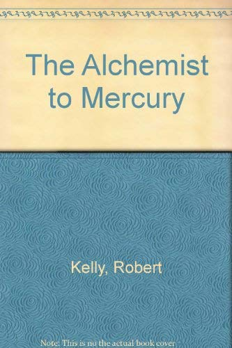 The Alchemist to Mercury: An Alternate Opus: Uncollected Poems 1960-1980: Jed Rasula