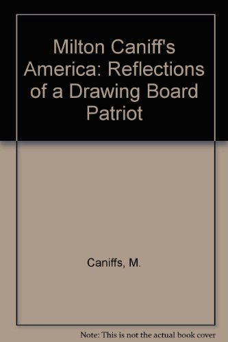 Milton Caniff's America: Reflections of a Drawing Board Patriot: Caniffs, M.