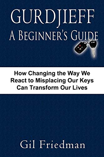 9780913038277: Gurdjieff, A Beginner's Guide: How Changing The Way We React To Misplacing Our Keys Can Transform Our Lives
