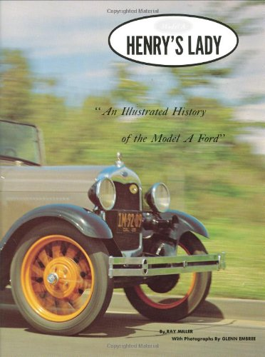 Henry's Lady: An Illustrated History of the Model a Ford.: Miller, Ray;Embree, Glenn