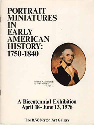 Portrait Miniatures in Early American History: 1750-1840: The R.W. Norton Art Gallery Staff