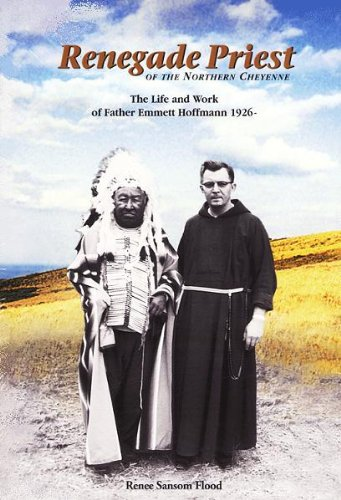 9780913062302: Renegade Priest of the Northern Cheyenne: The Life and Work of Father Emmett Hoffmann