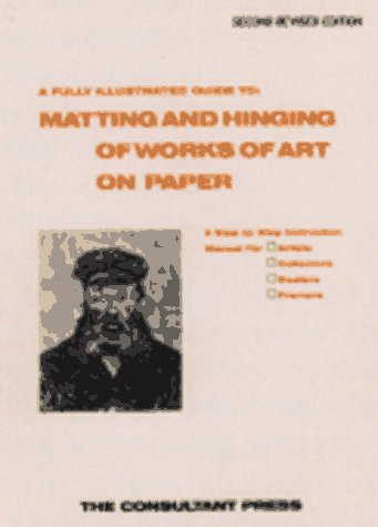 A Fully Illustrated Guide to: Matting and Hinging of Works of Art on Paper. A Step by Step ...