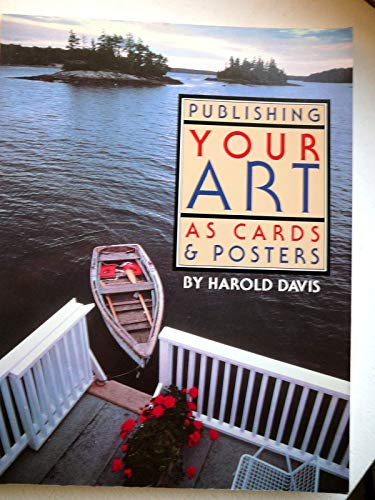 Publishing Your Art as Cards and Posters: The Complete Guide to Creating, Designing and Marketing (0913069221) by Harold Davis