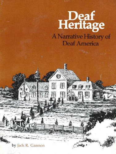 DEAF HERITAGE: A NARRATIVE HISTORY OF DEAF AMERICA: Gannon, Jack R.