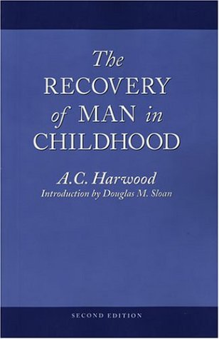 The Recovery of Man in Childhood: A Study in the Educational Work of Rudolf Steiner: Harwood, A. C