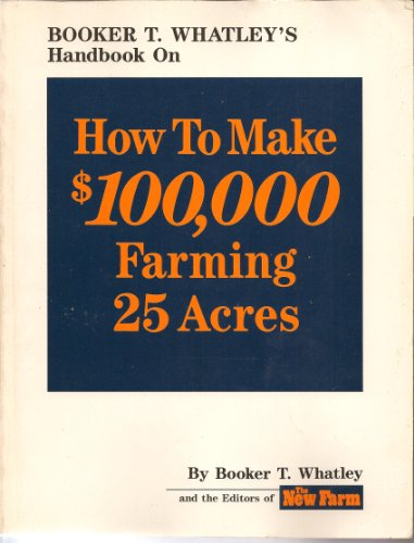 9780913107072: Booker T. Whatley's Handbook on How to Make $100,000 Farming 25 Acres: With Special Plans for Prospering on 10 to 200 Acres