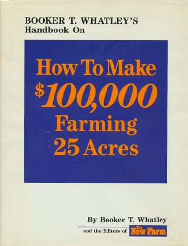 9780913107096: Booker T. Whatley's Handbook on How to Make $100,000 Farming 25 Acres: With Special Plans for Prospering on 10 to 200 Acres