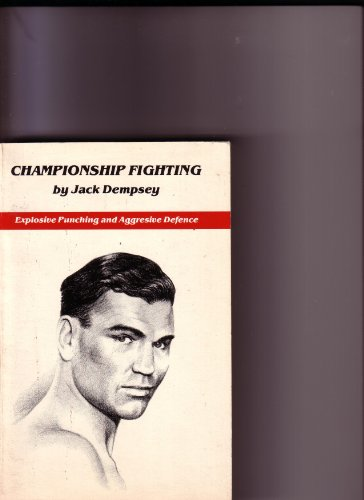 9780913111000: Championship Fighting: Explosive Punching and Aggressive Defense