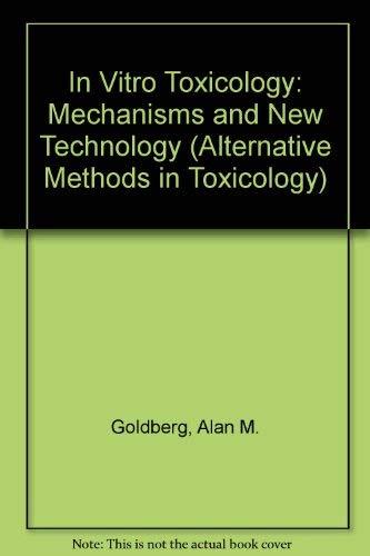 In Vitro Toxicology: Mechanisims and New Technology: Alan M. Goldberg,