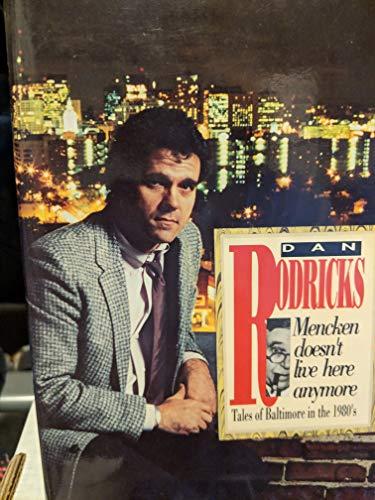 Mencken Doesn't Live Here Anymore: Tales of: Rodricks, Dan