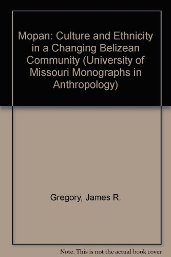 The Mopan: Culture and Ethnicity in a Changing Belizean Community. Monographs in Anthropology #7: ...