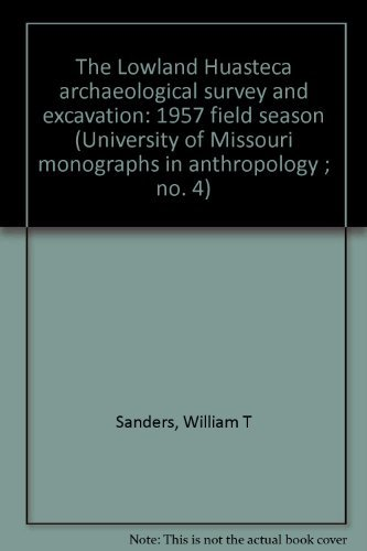 9780913134856: The Lowland Huasteca archaeological survey and excavation: 1957 field season (University of Missouri monographs in anthropology ; no. 4)