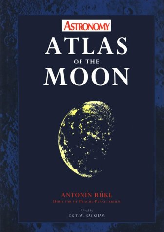 Astronomy Atlas of the Moon: Rukl, Antonin, Rackham, Thomas W.