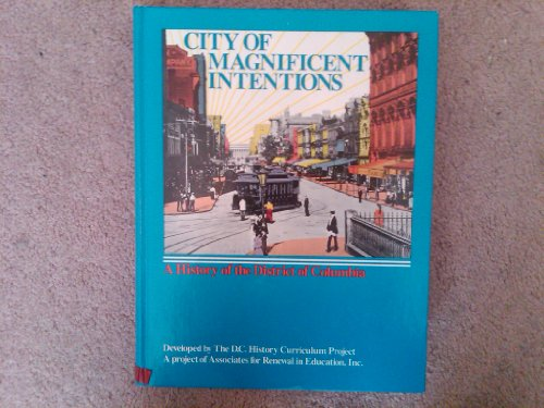 9780913137000: CITY OF MAGNIFICENT INTENTIONS - a History of the District of Columbia ( Washington )