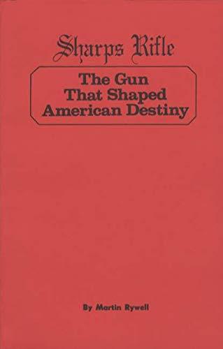 9780913150214: Sharps Rifle the Gun That Shaped American Destiny