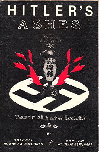 Hitler's Ashes-- seeds of a new Reich: Buechner, Howard A