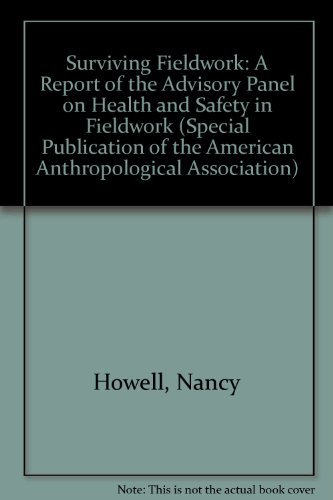 9780913167380: Surviving Fieldwork: A Report of the Advisory Panel on Health and Safety in Fieldwork (SPECIAL PUBLICATION OF THE AMERICAN ANTHROPOLOGICAL ASSOCIATION)