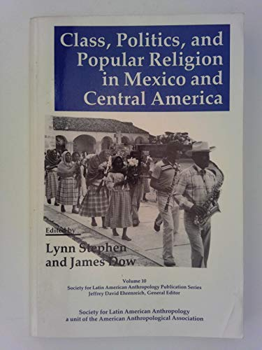 9780913167403: Class, politics, and popular religion in Mexico and Central America (Society for Latin American Anthropology publication series)